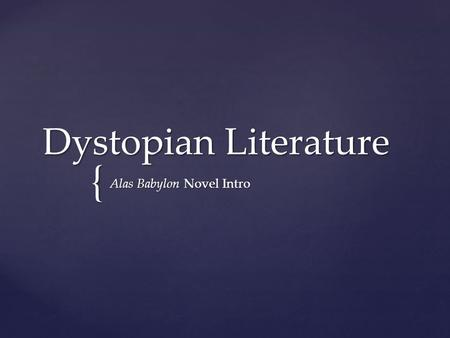 { Dystopian Literature Alas Babylon Novel Intro.   In an ideal society, everyone is equal.   It is better to be ignorant and happy than to be aware.