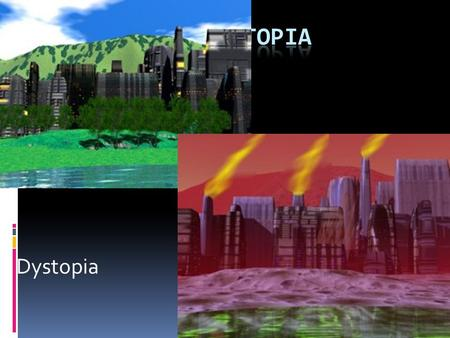 Dystopia. Definitions  Utopia: is a term for an ideal society. It has been used to describe both planned communities that attempt to create an ideal.