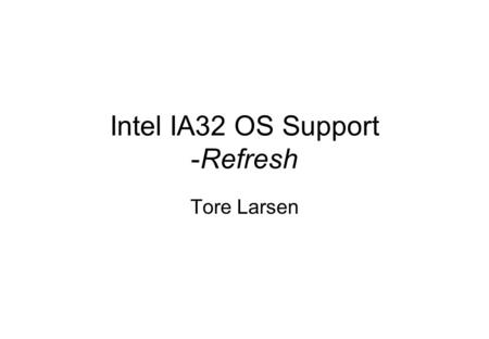 Intel IA32 OS Support -Refresh