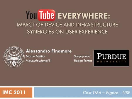 EVERYWHERE: IMPACT OF DEVICE AND INFRASTRUCTURE SYNERGIES ON USER EXPERIENCE Cost TMA – Figaro - NSF Alessandro Finamore Marco Mellia Maurizio Munafò Sanjay.