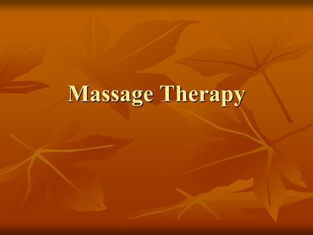 Massage Therapy. History of Massage Natural reaction to when the body hurts is to rub it Natural reaction to when the body hurts is to rub it Dates back.