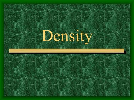 Density. Density is the relationship between an object's mass and its volume. Mass is the amount of 'stuff' in an object. Volume is the amount of space.