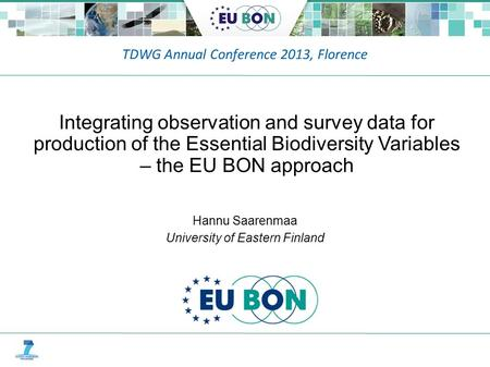 TDWG Annual Conference 2013, Florence Hannu Saarenmaa University of Eastern Finland Integrating observation and survey data for production of the Essential.