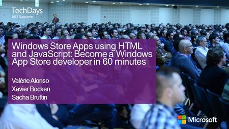 | Lausanne Windows Store Apps using HTML and JavaScript: Become a Windows App Store developer in 60 minutes Valérie Alonso Xavier Bocken Sacha Bruttin.