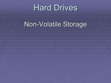Hard Drives Non-Volatile Storage. Hard Drives Hard Drives (HD) The primary storage device in a computer system.