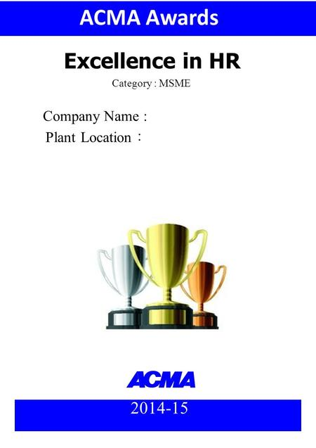 Company Name : Plant Location : 2014-15 Category : MSME ACMA Awards Excellence in HR.