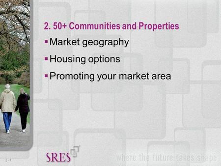 2 -1  Market geography  Housing options  Promoting your market area 2. 50+ Communities and Properties.