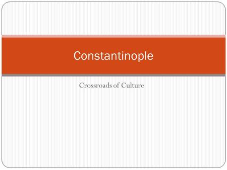 Constantinople Crossroads of Culture.