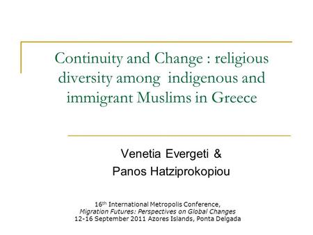 Continuity and Change : religious diversity among indigenous and immigrant Muslims in Greece Venetia Evergeti & Panos Hatziprokopiou 16 th International.