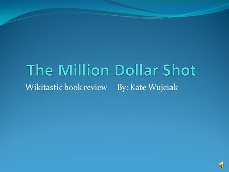 Wikitastic book review By: Kate Wujciak The Million Dollar Shot Characters: Eddie, Annie, Eddie's mom and Annie's dad. Settings: Backyard, Trailer park,