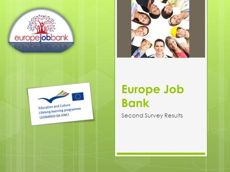 Europe Job Bank Second Survey Results. Respondents  Total number of respondents: 442  Age:  Average age – 18.6  Highest average age: Germany (22.1)