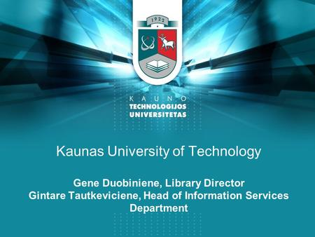 Kaunas University of Technology Gene Duobiniene, Library Director Gintare Tautkeviciene, Head of Information Services Department.