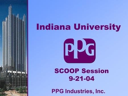 Indiana University PPG Industries, Inc. SCOOP Session 9-21-04.