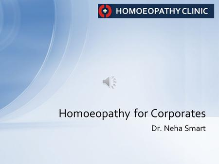 Dr. Neha Smart Homoeopathy for Corporates Aim Creating a high-performing, health-focused organization is a challenge that many companies face. A healthy.