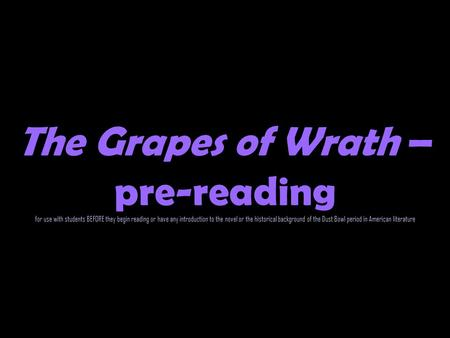 The Grapes of Wrath – pre-reading for use with students BEFORE they begin reading or have any introduction to the novel or the historical background of.