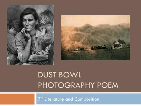 DUST BOWL PHOTOGRAPHY POEM 7 th Literature and Composition.