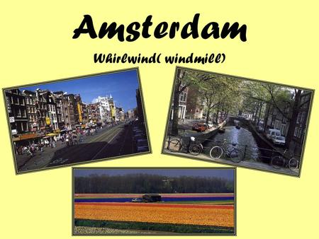 Amsterdam Whirlwind( windmill). Flight LEAVE You will fly with US Airways 269 on Friday, June 1 st from Las Vegas, NV. You will arrive in Toronto, Canada.
