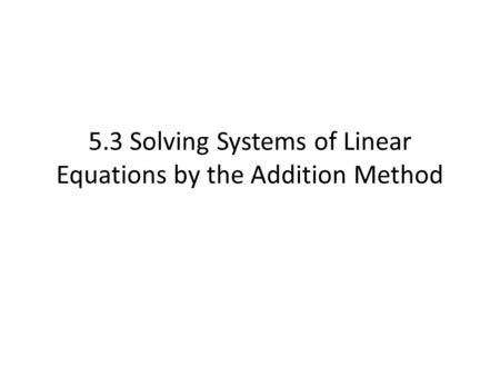 5.3 Solving Systems of Linear Equations by the Addition Method