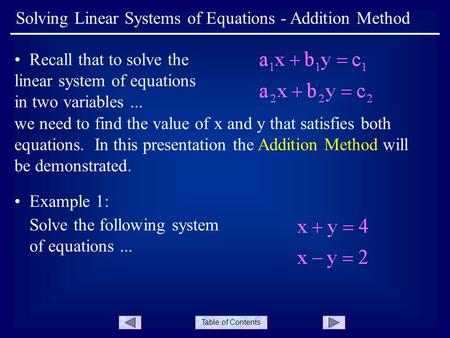 Table of Contents Solving Linear Systems of Equations - Addition Method Recall that to solve the linear system of equations in two variables... we need.
