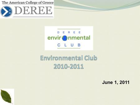 June 1, 2011. Deree College Environmental Club: Mission The Environmental Club´s mission is to promote awareness of environmental issues within the Deree.