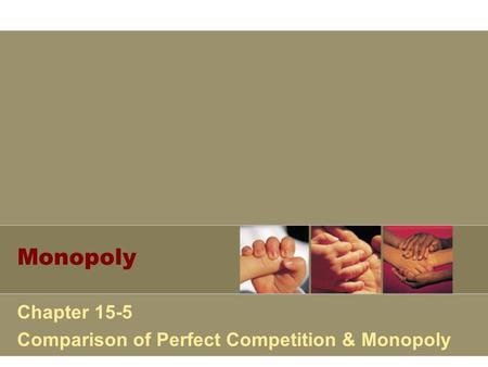 Monopoly Chapter 15-5 Comparison of Perfect Competition & Monopoly.