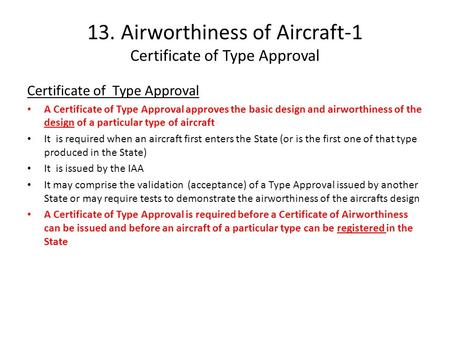 13. Airworthiness of Aircraft-1 Certificate of Type Approval Certificate of Type Approval A Certificate of Type Approval approves the basic design and.
