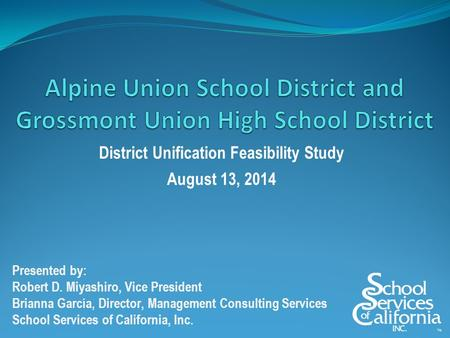 District Unification Feasibility Study August 13, 2014 Presented by: Robert D. Miyashiro, Vice President Brianna García, Director, Management Consulting.