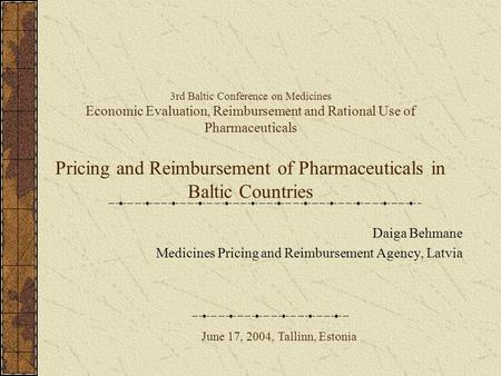 3rd Baltic Conference on Medicines Economic Evaluation, Reimbursement and Rational Use of Pharmaceuticals Pricing and Reimbursement of Pharmaceuticals.