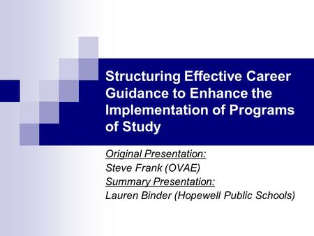 Structuring Effective Career Guidance to Enhance the Implementation of Programs of Study Original Presentation: Steve Frank (OVAE) Summary Presentation: