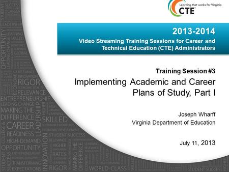 2013-2014 Video Streaming Training Sessions for Career and Technical Education (CTE) Administrators Training Session #3 Implementing Academic and Career.