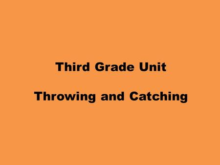 Third Grade Unit Throwing and Catching. Third Grade Throwing Objectives PE.3.MS.1.1 Execute combinations of simple locomotor skills and manipulative skills.