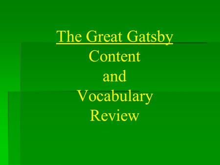 The Great Gatsby Content and Vocabulary Review. 'TGG' Test Content Matching Matching True-false True-false Multiple-Choice Multiple-Choice Short Answer-