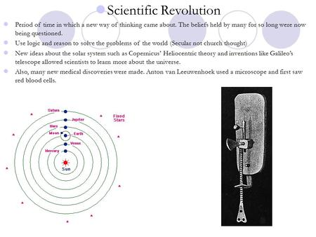 Scientific Revolution Period of time <strong>in</strong> which a new way of thinking came about. The beliefs held by many for so long were now being questioned. Use logic.