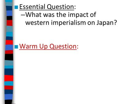 Essential Question: What was the impact of western imperialism on Japan? Warm Up Question: