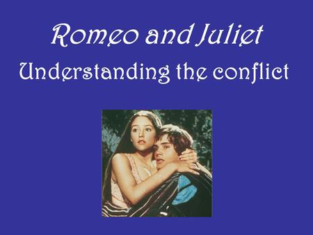 Romeo and Juliet Understanding the conflict. Conflict A struggle between opposing forces.