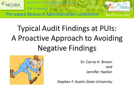 Typical Audit Findings at PUIs: A Proactive Approach to Avoiding Negative Findings Dr. Carrie H. Brown and Jennifer Hanlon Stephen F. Austin State University.