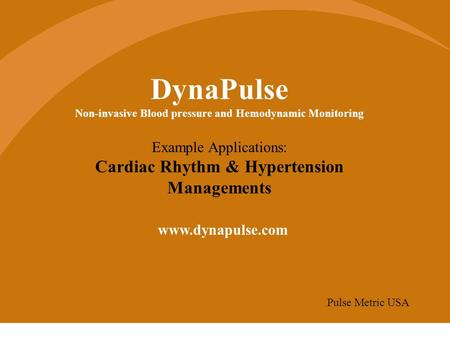 DynaPulse Non-invasive Blood pressure and Hemodynamic Monitoring Example Applications: Cardiac Rhythm & Hypertension Managements www.dynapulse.com Pulse.