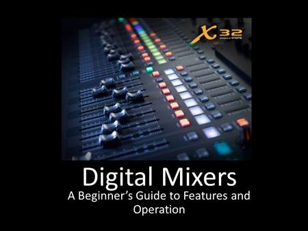Digital Mixers A Beginner's Guide to Features and Operation.