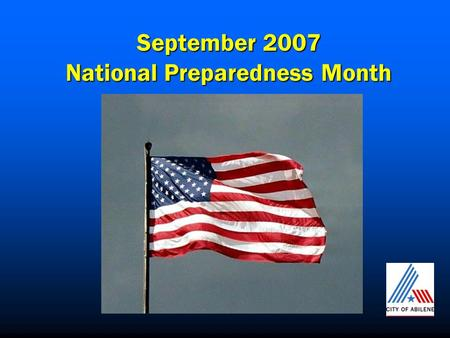 September 2007 National Preparedness Month. A NOAA All-Hazards Warning Radio is your best communication tool for receiving all types of alerts.