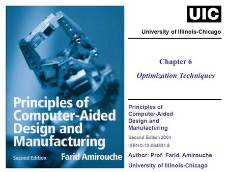 Principles of Computer-Aided Design and Manufacturing Second Edition 2004 ISBN 0-13-064631-8 Author: Prof. Farid. Amirouche University of Illinois-Chicago.