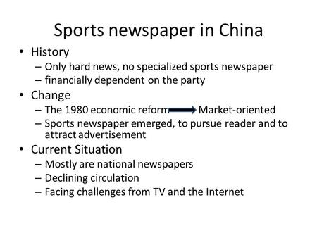 Sports newspaper in China History – Only hard news, no specialized sports newspaper – financially dependent on the party Change – The 1980 economic reform.