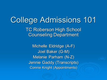College Admissions 101 TC Roberson High School Counseling Department
