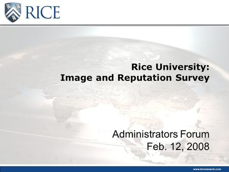 Www.krcresearch.com Rice University: Image and Reputation Survey Administrators Forum Feb. 12, 2008.