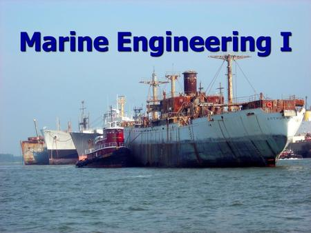Marine Engineering I. Attendance Attendance Course Outline Course Outline 2 Hour Examinations – 40 % (20 % each) 2 Hour Examinations – 40 % (20 % each)
