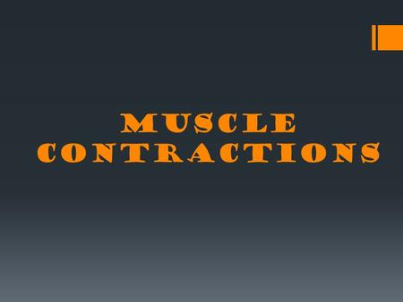 MUSCLE CONTRACTIONS.