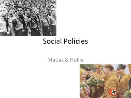 Social Policies Matias & Hollie. Young people The Nazis saw the young as important. They used them as tools. They had to teach children to believe in.