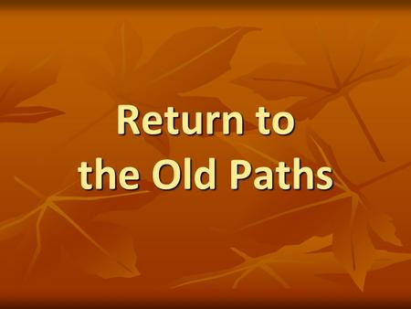 Return to the Old Paths. 2 God Pleads with Man to Return to Him Days of Noah, 2 Peter 2:5 Days of Noah, 2 Peter 2:5 Isaiah, Isaiah 1:16-20 Isaiah, Isaiah.