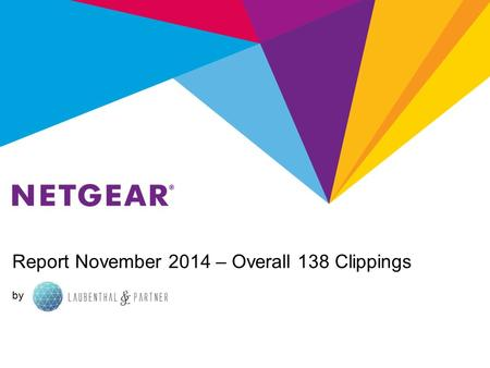Report November 2014 – Overall 138 Clippings by. Report November 2014 - NETGEAR Retail Business Unit NETGEAR RBU Summary Total: 100 (RBU) (2 both) Coverage.