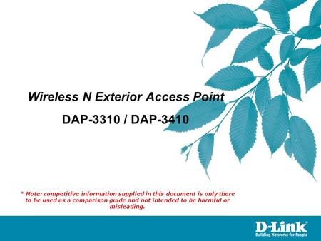 Wireless N Exterior Access Point DAP-3310 / DAP-3410 * Note: competitive information supplied in this document is only there to be used as a comparison.