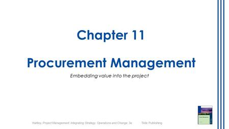 Hartley, Project Management: Integrating Strategy, Operations and Change, 3e Tilde Publishing Chapter 11 Procurement Management Embedding value into the.
